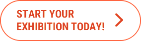 START YOUR EXHIBITION TODAY!